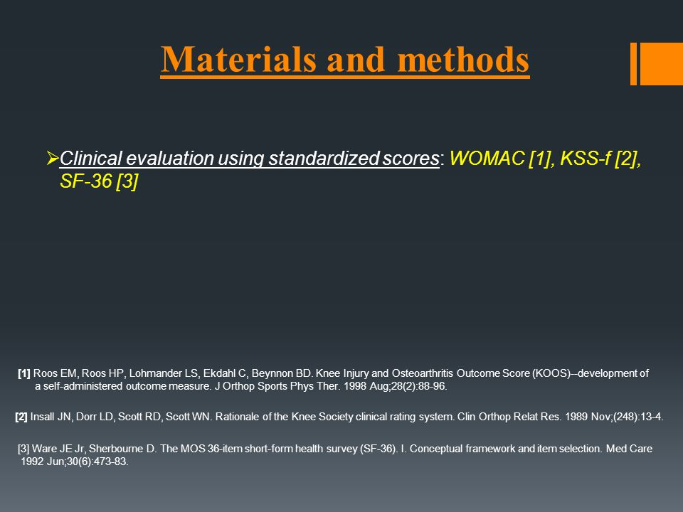 Materials and methods Clinical evaluation using standardized scores: WOMAC [1], KSS-f [2], SF-36 [3]